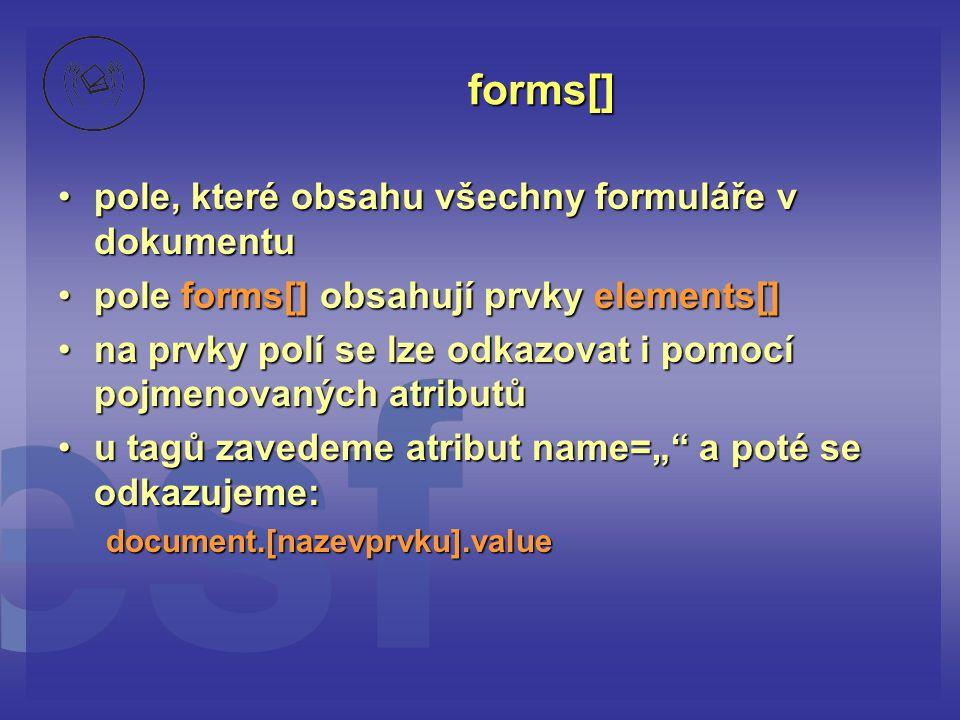 forms[] pole, které obsahu všechny formuláře v dokumentu